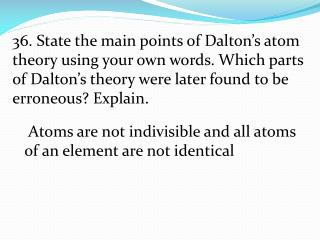 Atoms are not indivisible and all atoms of an element are not identical