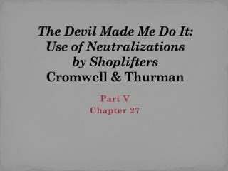 The Devil Made Me Do It:  Use of Neutralizations  by Shoplifters Cromwell  & Thurman
