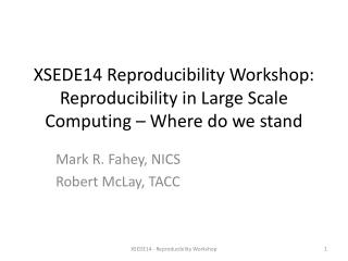 XSEDE14 Reproducibility Workshop: Reproducibility in Large Scale Computing – Where do we stand