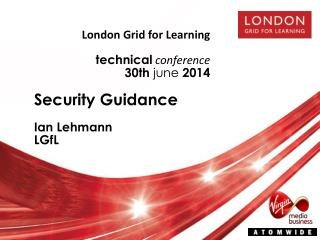 London Grid for Learning technical conference 30 th june 2014 Security Guidance Ian  Lehmann LGfL