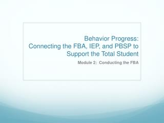 Behavior Progress: Connecting the FBA, IEP, and PBSP to Support the Total Student