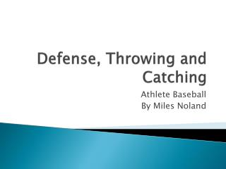 Defense, Throwing and Catching
