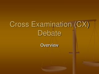 Cross Examination (CX) Debate