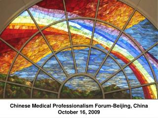 Chinese Medical Professionalism Forum-Beijing, China October 16, 2009