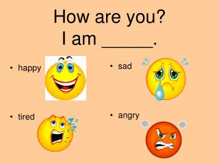 How are you? I am _____.