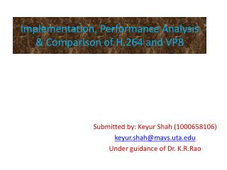 Implementation, Performance Analysis & Comparison of H.264 and VP8