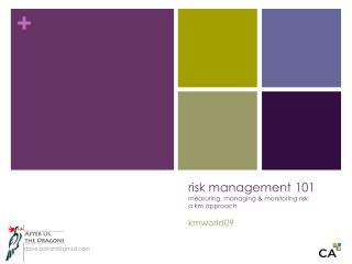 risk management 101 measuring, managing & monitoring risk: a km approach kmworld09