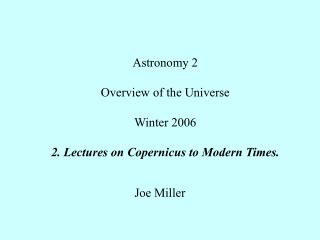 Astronomy 2 Overview of the Universe Winter 2006 2. Lectures on Copernicus to Modern Times.