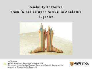 "Disability Rhetorics: From  "" Disabled Upon Arrival to Academic Eugenics"