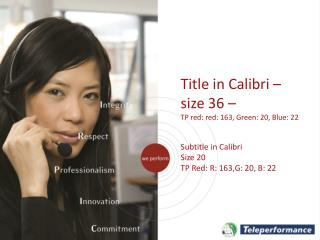 Title in Calibri –  size 36 – TP red: red: 163, Green: 20, Blue: 22 Subtitle in Calibri  Size 20