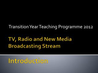 TV, Radio and New Media Broadcasting  Stream Introduction