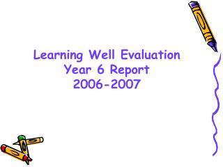 Learning Well Evaluation Year 6 Report 2006-2007