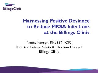 Harnessing Positive Deviance  to Reduce MRSA Infections  at the Billings Clinic