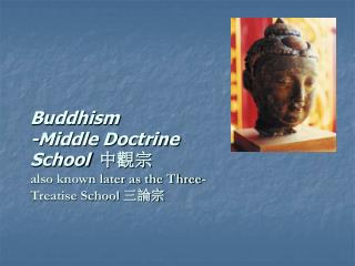 Buddhism  -Middle Doctrine School  中觀宗 also known later as the Three-Treatise School  三論宗