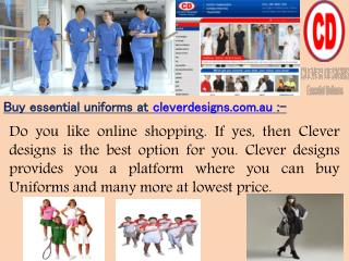 Buy essential uniforms at cleverdesigns.com.au