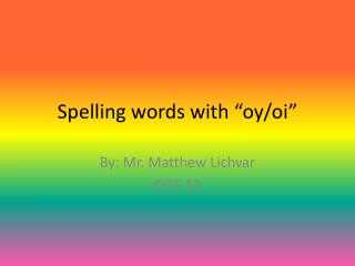 "Spelling words with "" oy / oi """