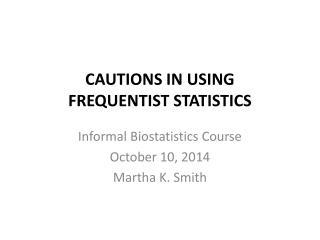 CAUTIONS IN USING FREQUENTIST STATISTICS