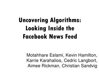 Uncovering Algorithms:  Looking Inside the  Facebook News Feed