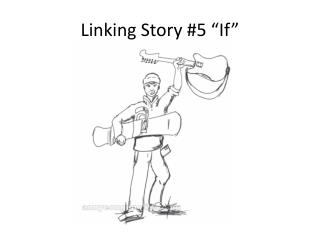 "Linking Story #5 ""If"""