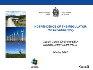 INDEPENDENCE OF THE REGULATOR:  The Canadian Story