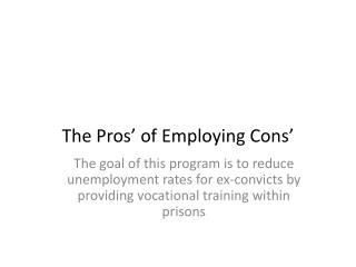 The Pros' of  E mploying  Cons'