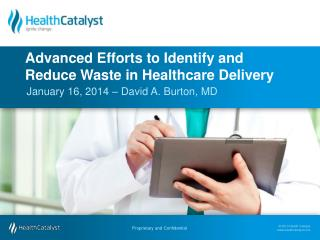 Advanced Efforts to Identify and  Reduce Waste in Healthcare Delivery