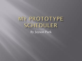 My prototype scheduler