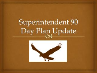 Superintendent 90 Day Plan Update