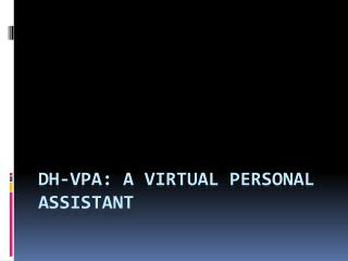 DH-VPA: A Virtual personal assistant