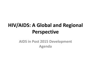 HIV/AIDS: A Global and Regional Perspective