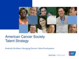 American Cancer Society Talent Strategy Kimberly McAdams, Managing Director Talent Development