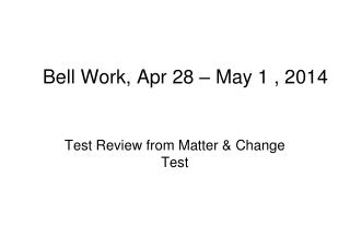Bell Work,  Apr 28 – May 1 , 2014