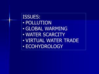 ISSUES: POLLUTION GLOBAL WARMING WATER SCARCITY VIRTUAL WATER TRADE ECOHYDROLOGY