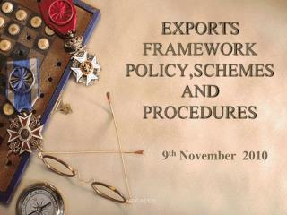 EXPORTS   FRAMEWORK  POLICY,SCHEMES AND PROCEDURES