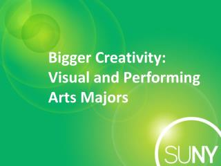 Bigger Creativity:  Visual and Performing Arts Majors