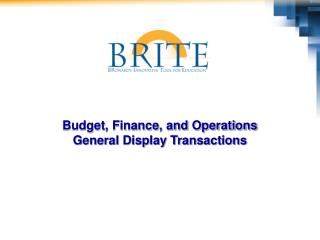 Budget, Finance, and Operations General Display Transactions
