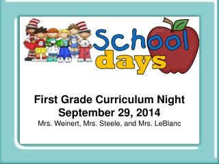 First Grade Curriculum Night September 29, 2014 Mrs.  Weinert , Mrs. Steele, and Mrs. LeBlanc