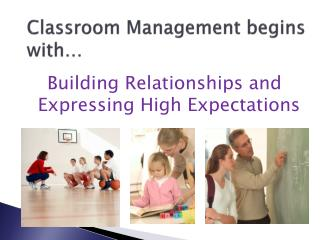 Classroom Management begins with…