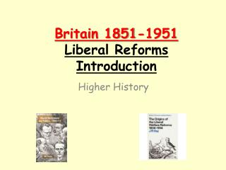 Britain 1851-1951 Liberal Reforms Introduction