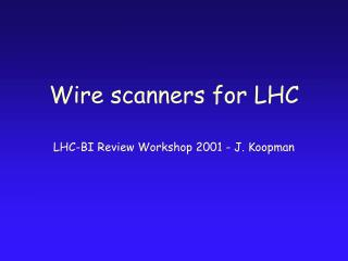 Wire scanners for LHC LHC-BI Review Workshop 2001 - J. Koopman