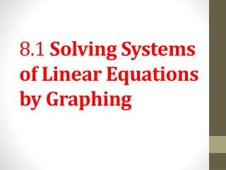 8.1  Solving Systems of Linear Equations by Graphing