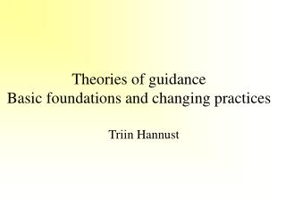 Theories of guidance Basic foundations and changing practices
