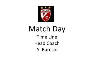 Match  Day  Time Line Head Coach S.  Baresic