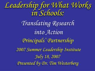 Leadership for What Works in Schools: Translating Research  into Action Principals' Partnership 2007 Summer Leadership I