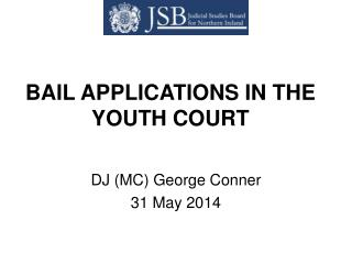 BAIL APPLICATIONS IN THE YOUTH COURT