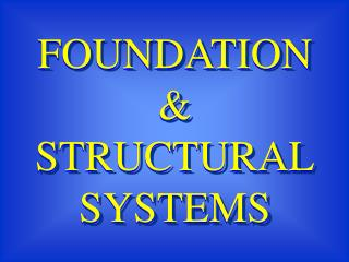 FOUNDATION & STRUCTURAL SYSTEMS