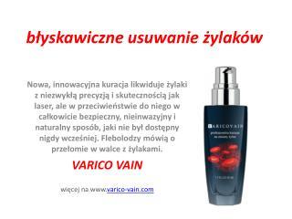błyskawiczne usuwanie żylaków - Varico Vain