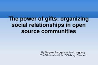 The power of gifts: organizing social relationships in open source communities