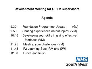 Development Meeting for GP F2 Supervisors Agenda 	9.30       Foundation Programme Update 	 (GJ)