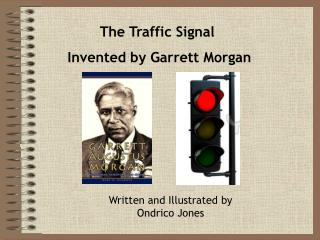The Traffic Signal  Invented by Garrett Morgan